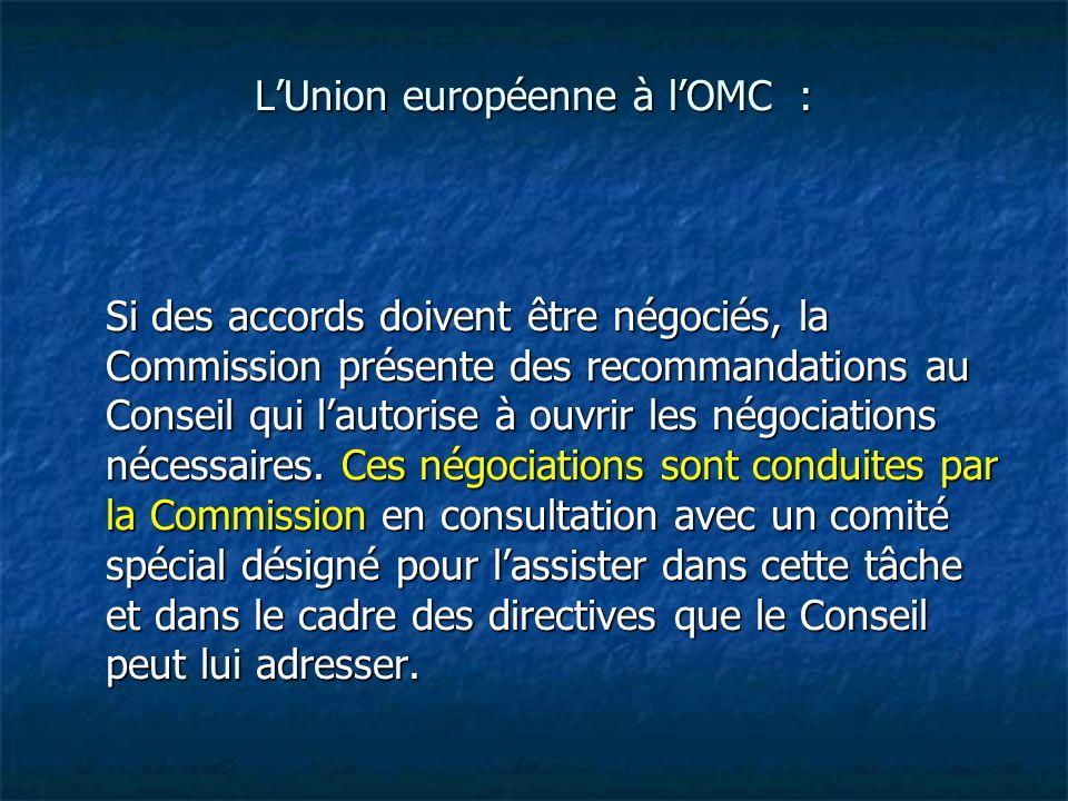 LUnion européenne à lOMC : Si des accords doivent être négociés, la Commission présente des recommandations au Conseil qui lautorise à ouvrir les négo