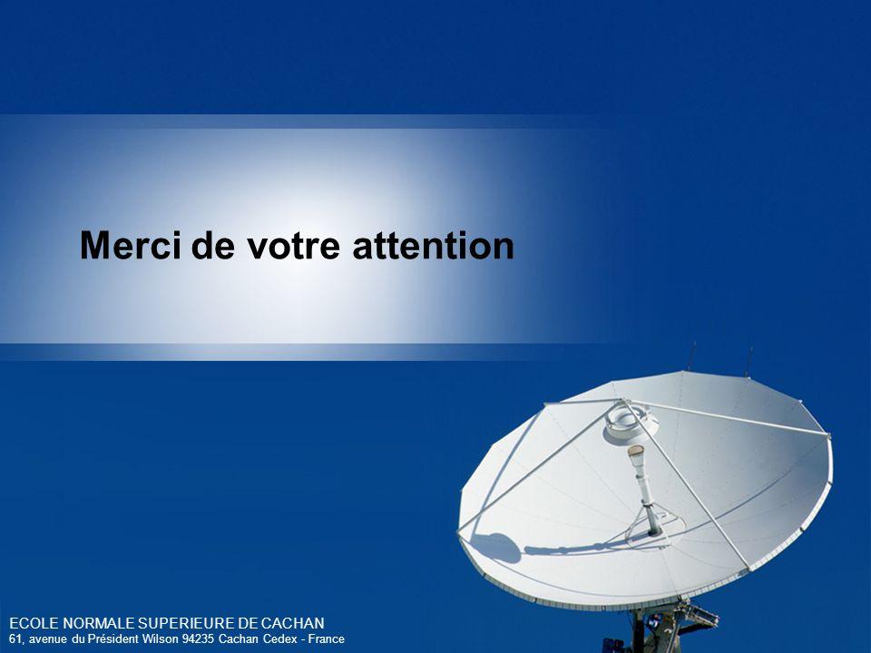 Merci de votre attention ECOLE NORMALE SUPERIEURE DE CACHAN 61, avenue du Président Wilson 94235 Cachan Cedex - France