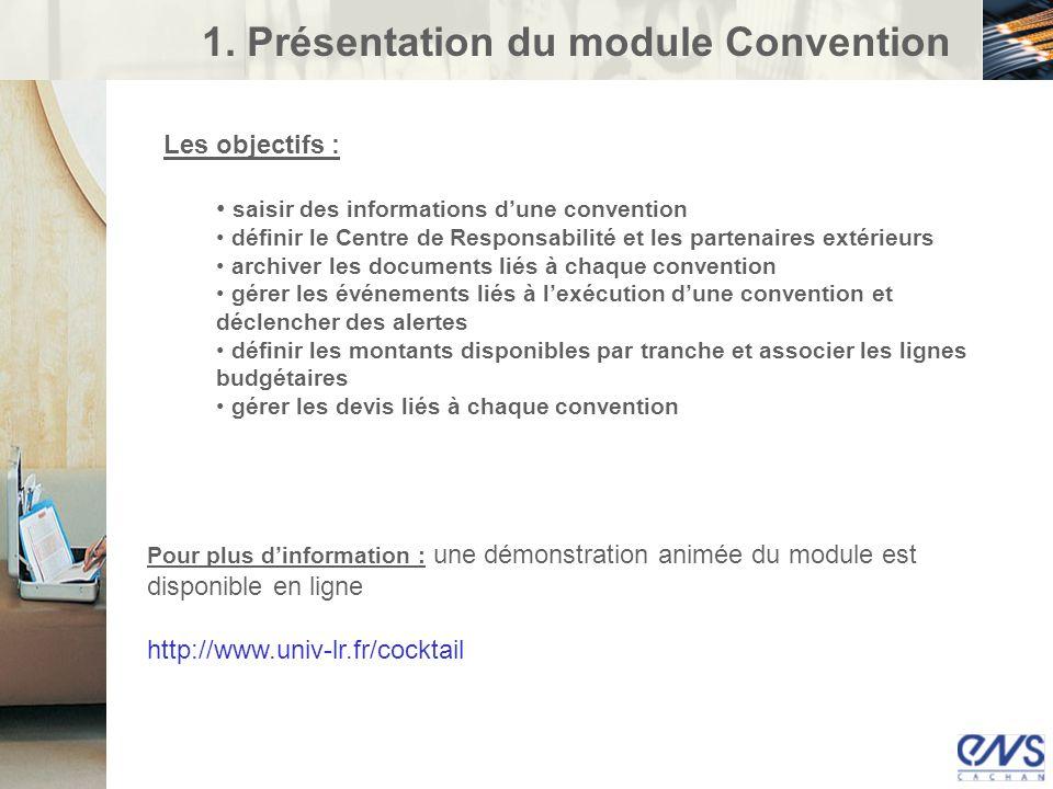 1. Présentation du module Convention Les objectifs : saisir des informations dune convention définir le Centre de Responsabilité et les partenaires ex