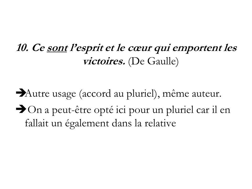 10. Ce sont lesprit et le cœur qui emportent les victoires. (De Gaulle) Autre usage (accord au pluriel), même auteur. On a peut-être opté ici pour un