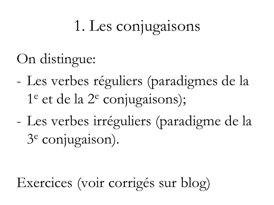 1. Les conjugaisons On distingue: -Les verbes réguliers (paradigmes de la 1 e et de la 2 e conjugaisons); -Les verbes irréguliers (paradigme de la 3 e
