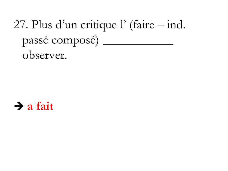 27. Plus dun critique l (faire – ind. passé composé) ___________ observer. a fait