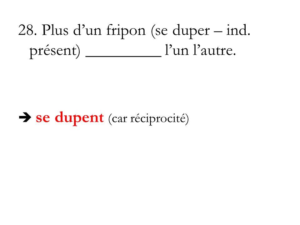 28. Plus dun fripon (se duper – ind. présent) _________ lun lautre. se dupent (car réciprocité)