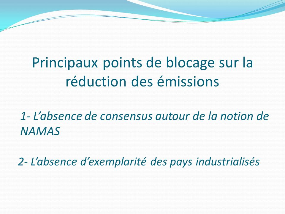 Principaux points de blocage sur la réduction des émissions 1- Labsence de consensus autour de la notion de NAMAS 2- Labsence dexemplarité des pays in