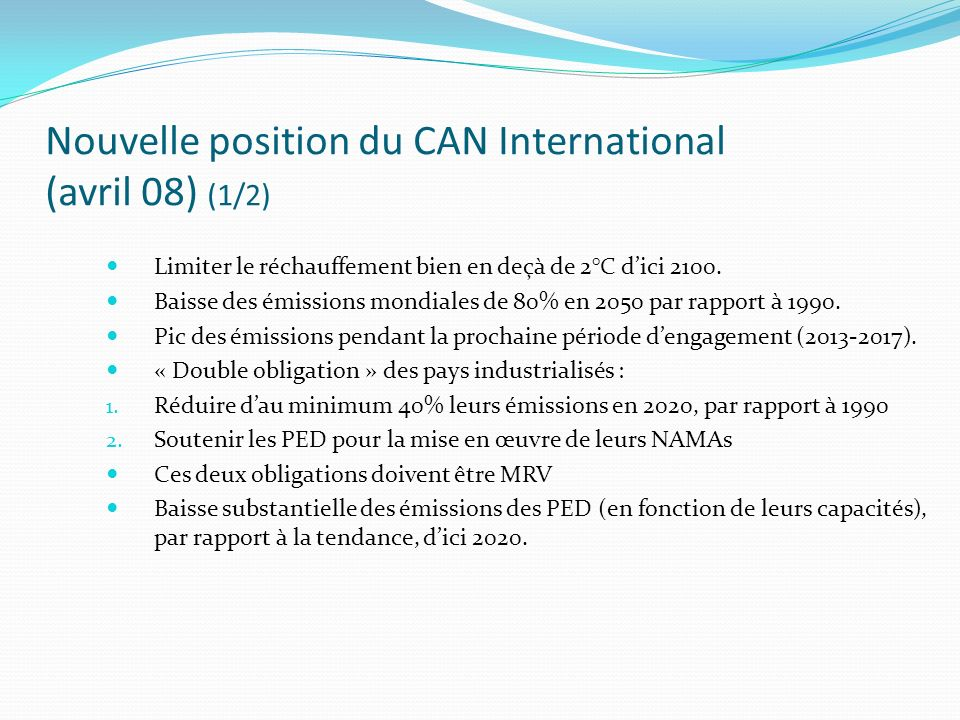Nouvelle position du CAN International (avril 08) (1/2) Limiter le réchauffement bien en deçà de 2°C dici 2100.