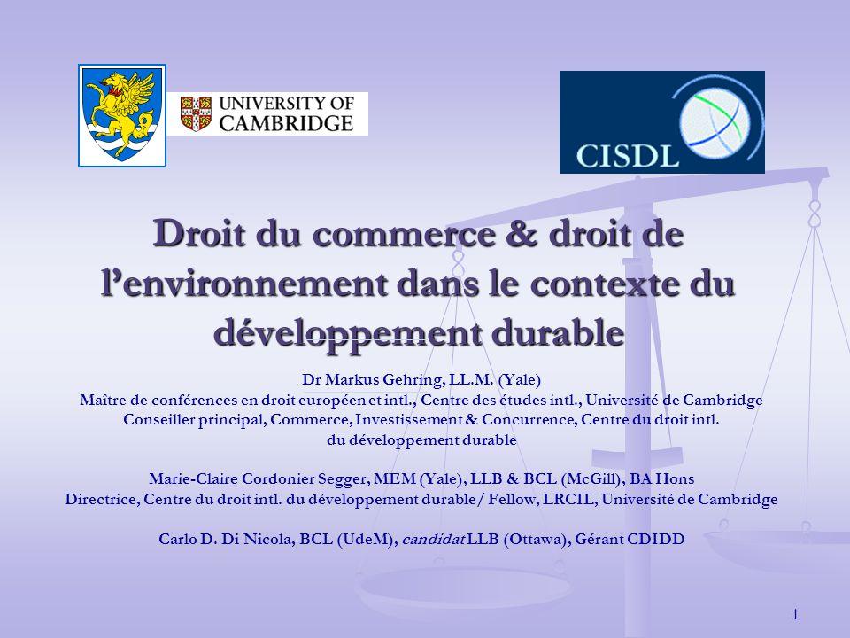 1 Droit du commerce & droit de lenvironnement dans le contexte du développement durable Dr Markus Gehring, LL.M.
