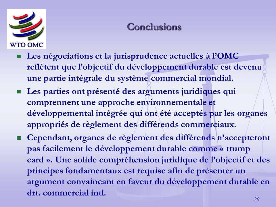 29 Conclusions Les négociations et la jurisprudence actuelles à lOMC reflètent que lobjectif du développement durable est devenu une partie intégrale du système commercial mondial.