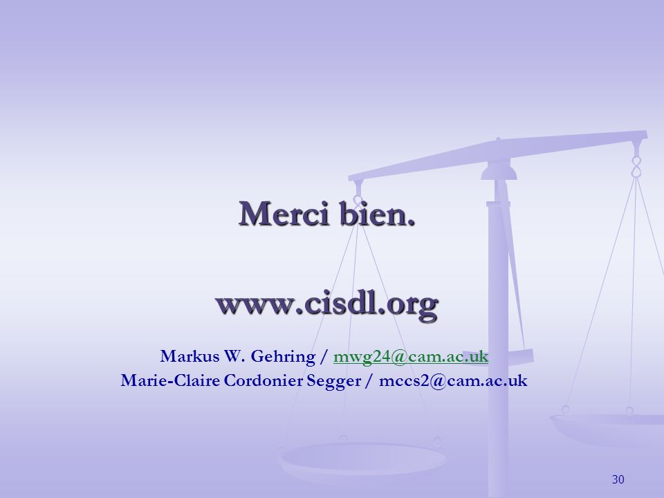 30 Merci bien. www.cisdl.org Markus W. Gehring / mwg24@cam.ac.ukmwg24@cam.ac.uk Marie-Claire Cordonier Segger / mccs2@cam.ac.uk