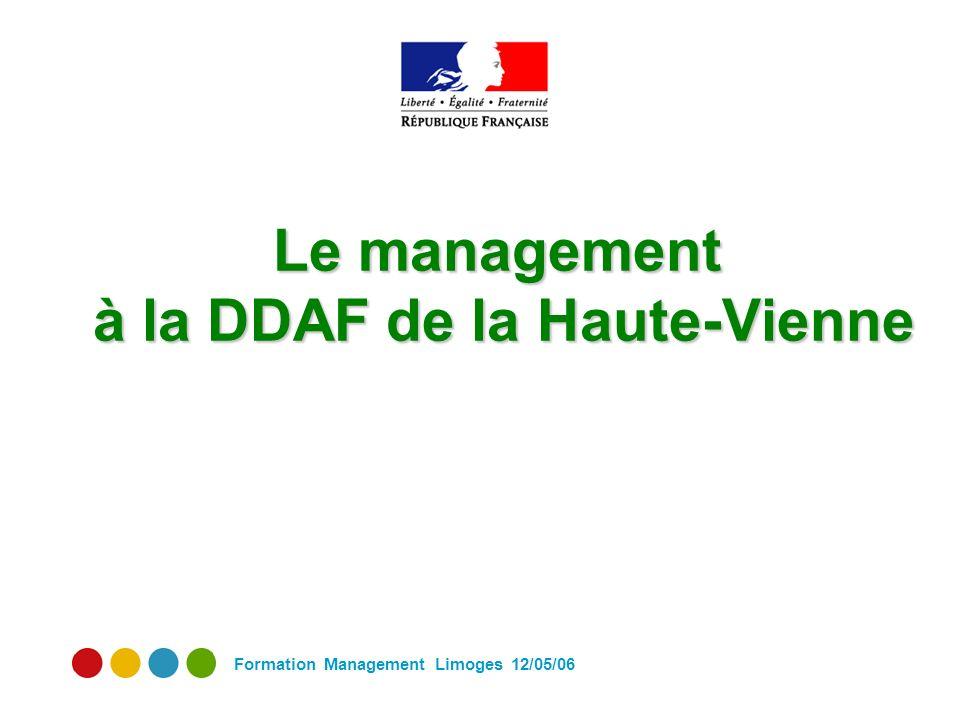 Formation Management Limoges 12/05/06 Le management à la DDAF de la Haute-Vienne