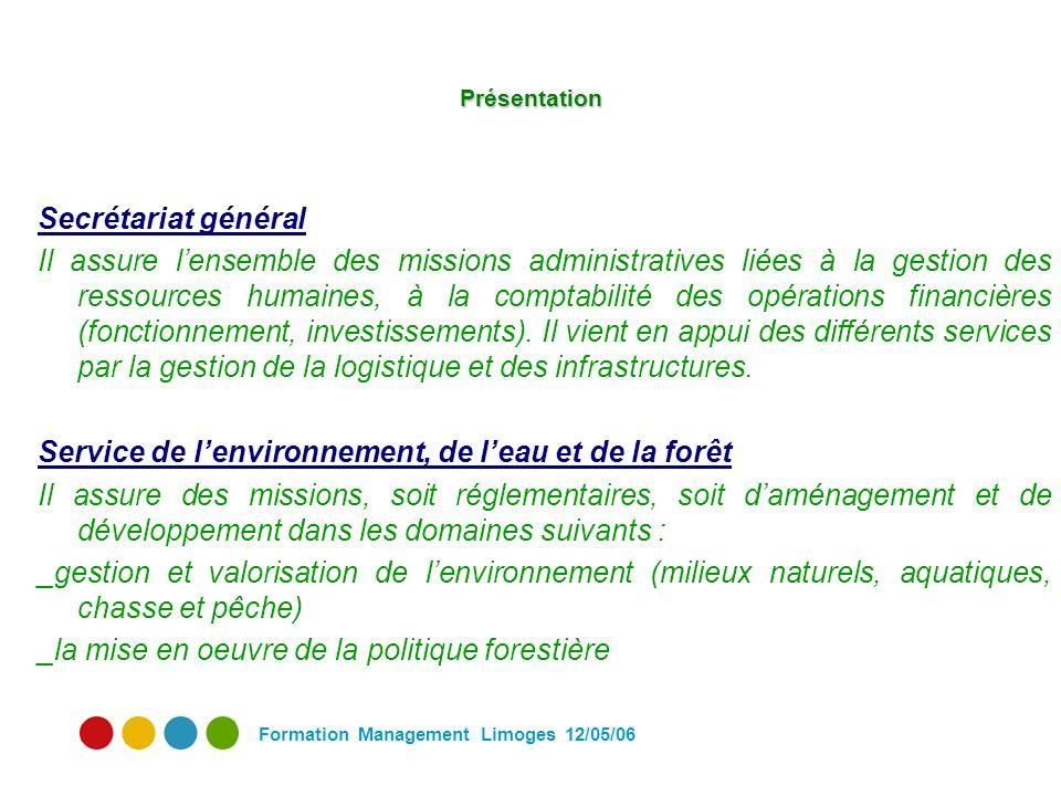 Formation Management Limoges 12/05/06 Présentation Secrétariat général Il assure lensemble des missions administratives liées à la gestion des ressources humaines, à la comptabilité des opérations financières (fonctionnement, investissements).