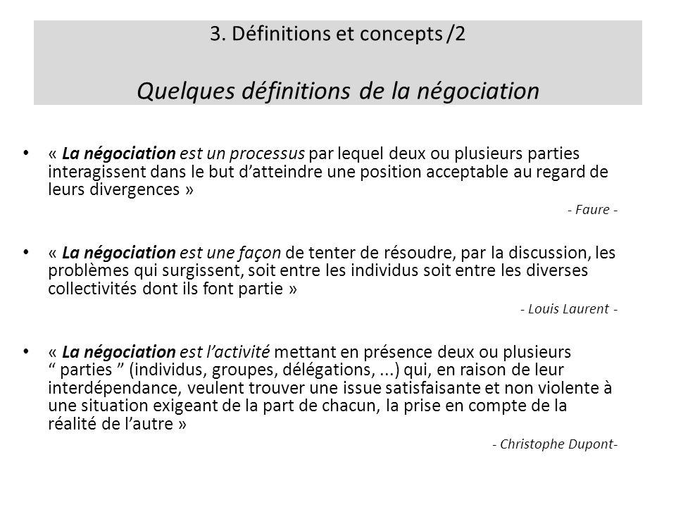 3. Définitions et concepts /2 Quelques définitions de la négociation « La négociation est un processus par lequel deux ou plusieurs parties interagiss