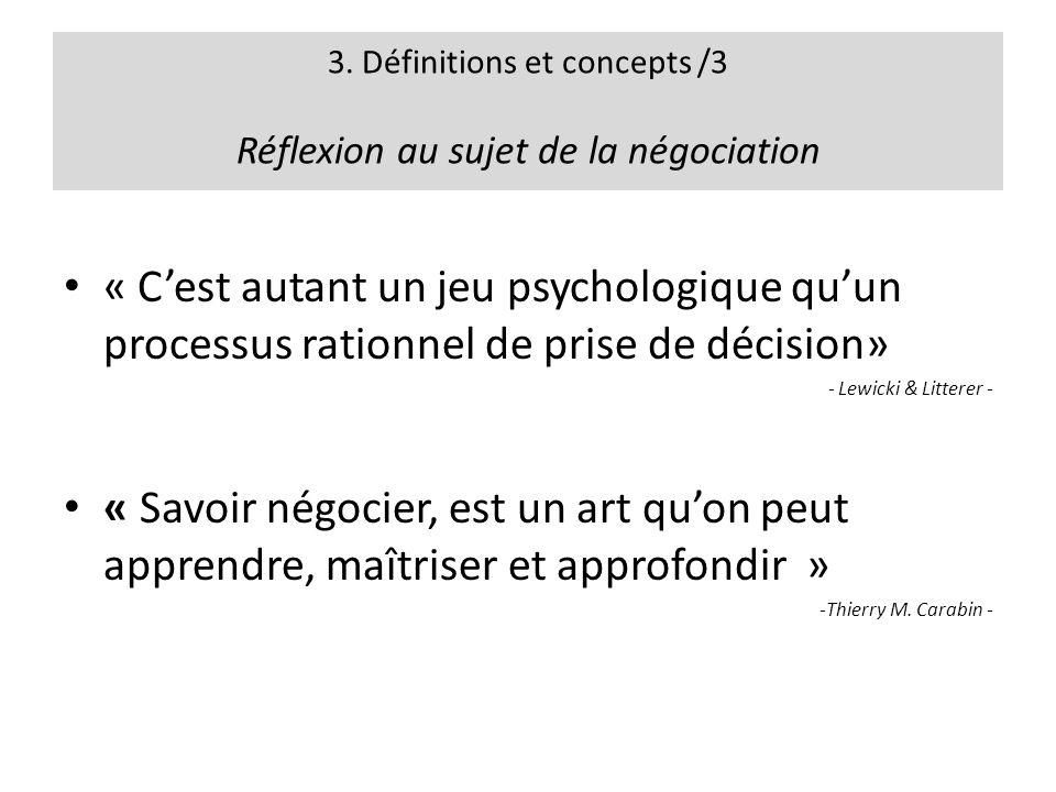 3. Définitions et concepts /3 Réflexion au sujet de la négociation « Cest autant un jeu psychologique quun processus rationnel de prise de décision» -