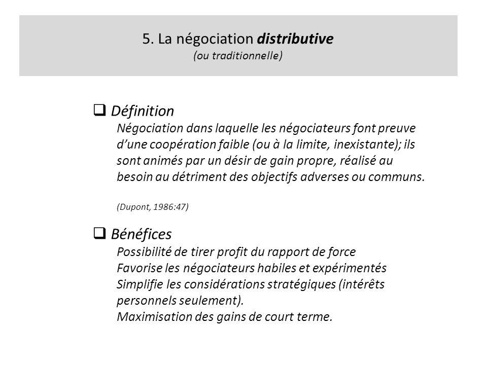 5. La négociation distributive (ou traditionnelle) Définition Négociation dans laquelle les négociateurs font preuve dune coopération faible (ou à la