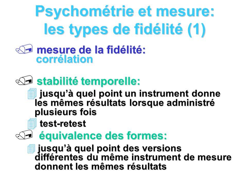 Psychométrie et mesure: les types de fidélité (1) mesure de la fidélité: corrélation mesure de la fidélité: corrélation / stabilité temporelle: 4 jusq