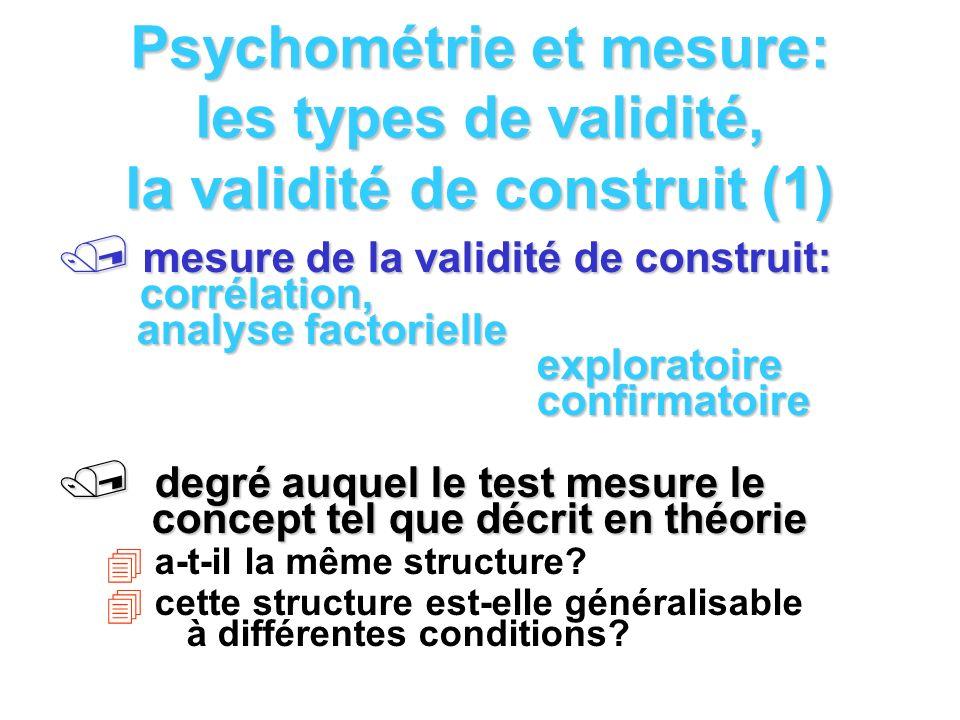 Psychométrie et mesure: les types de validité, la validité de construit (1) mesure de la validité de construit: corrélation, analyse factorielle explo