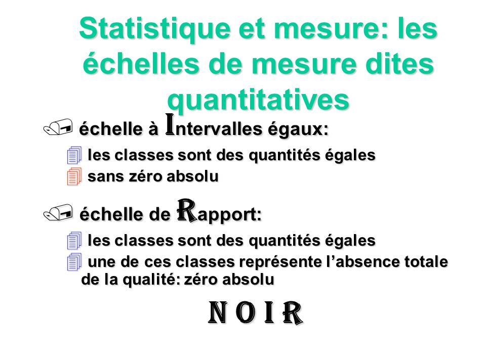 Statistique et mesure: échelles de mesure et tests dinférence les échelles qualitatives sont associées aux tests dinférence non paramétriques: 2 2 T ou W s de Wilcoxon, etc.