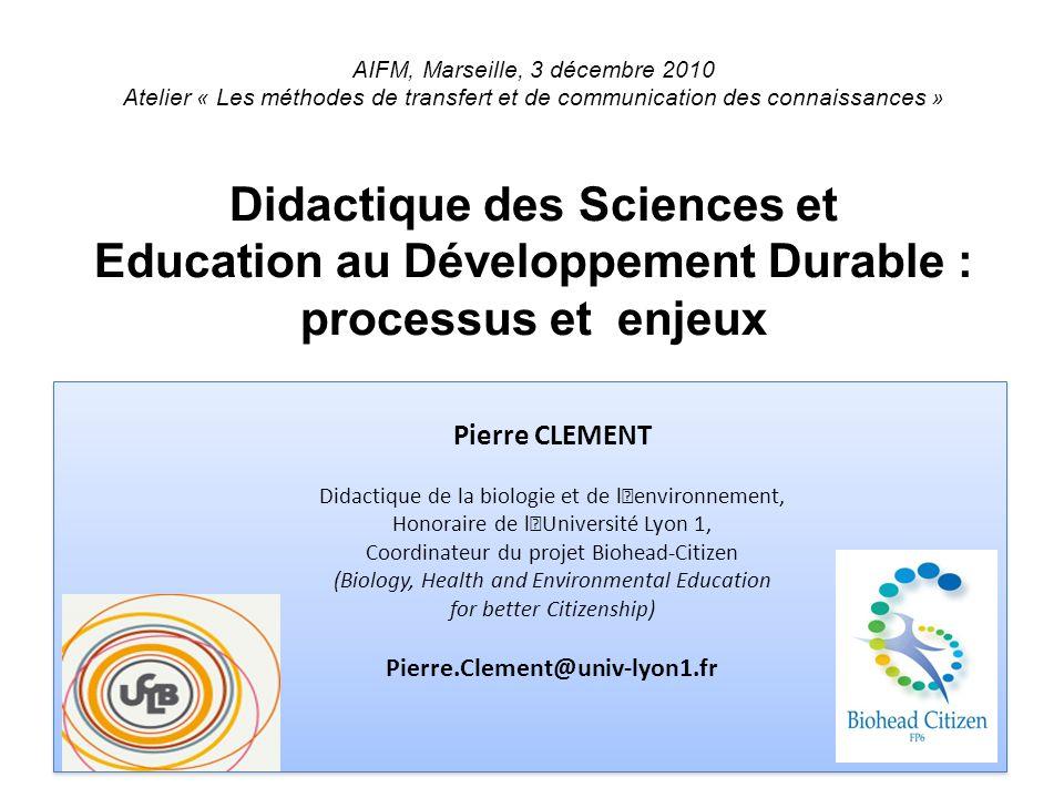 Pierre CLEMENT Didactique de la biologie et de l'environnement, Honoraire de l'Université Lyon 1, Coordinateur du projet Biohead-Citizen (Biology, Hea
