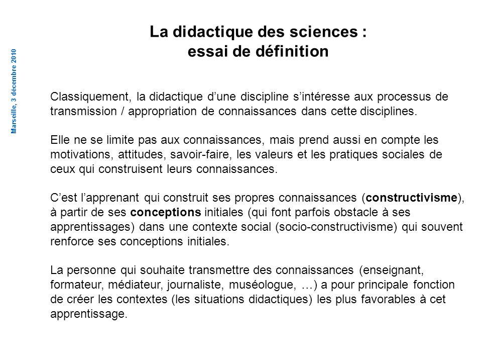 Le triangle didactique (France : 1970s et 1980s) Connaissances scientifiques Enseignant ou médiateur, formateur; communicateur Apprenant (stagiaire, public, …) Marseille, 3 décembre 2010