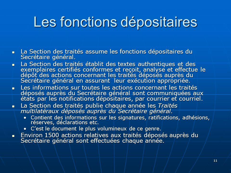 11 Les fonctions dépositaires La Section des traités assume les fonctions dépositaires du Secrétaire général. La Section des traités assume les foncti