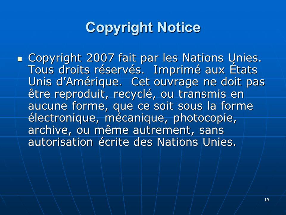 19 Copyright Notice Copyright 2007 fait par les Nations Unies. Tous droits réservés. Imprimé aux États Unis dAmérique. Cet ouvrage ne doit pas être re