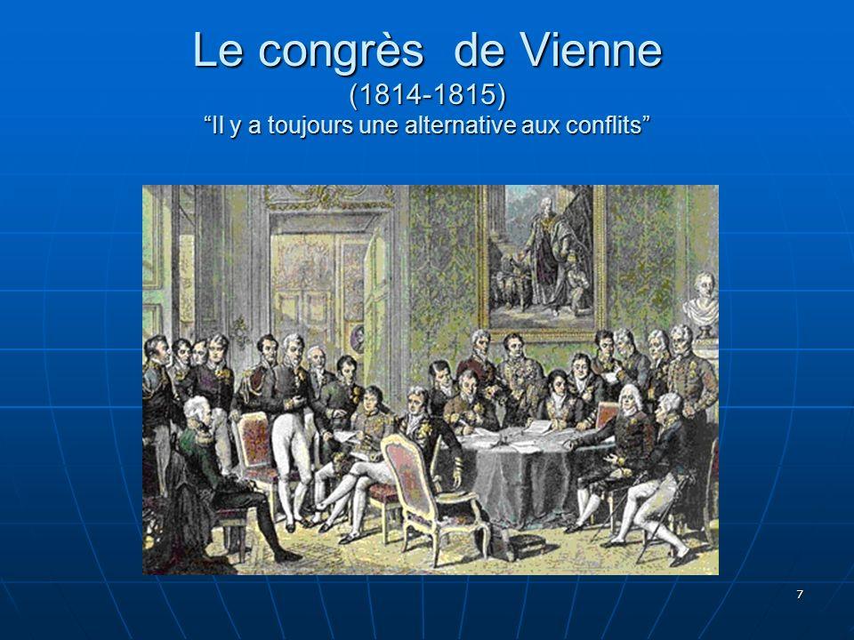 7 Le congrès de Vienne (1814-1815) Il y a toujours une alternative aux conflits