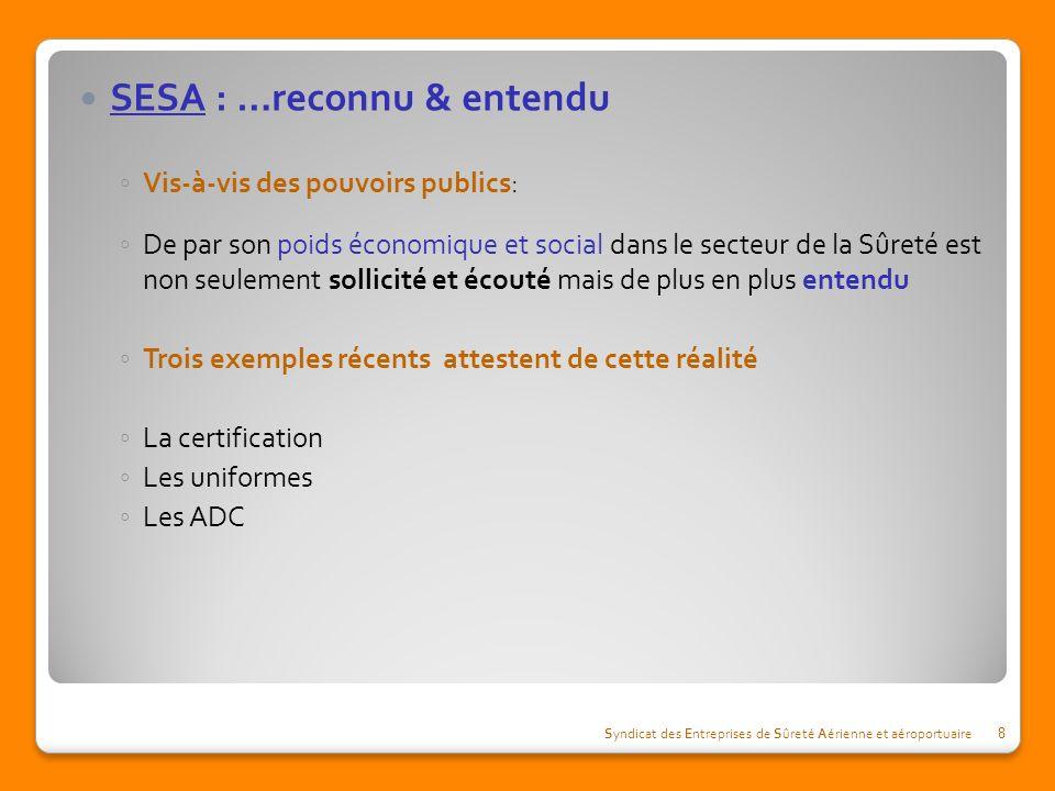 SESA : …reconnu & entendu Vis-à-vis des pouvoirs publics: De par son poids économique et social dans le secteur de la Sûreté est non seulement sollici