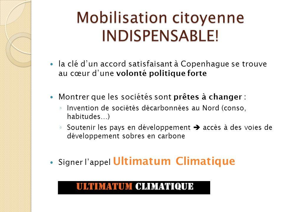 Mobilisation citoyenne INDISPENSABLE! la clé dun accord satisfaisant à Copenhague se trouve au cœur dune volonté politique forte Montrer que les socié