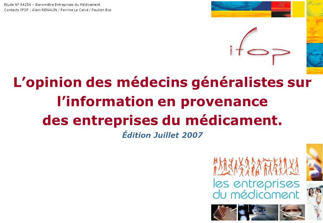 Lopinion des médecins généralistes sur linformation en provenance des entreprises du médicament. Édition Juillet 2007 Etude N° 64254 – Baromètre Entre