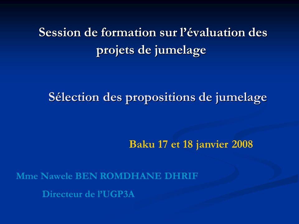 Sélection des propositions de jumelage Session de formation sur lévaluation des projets de jumelage Session de formation sur lévaluation des projets de jumelage Mme Nawele BEN ROMDHANE DHRIF Directeur de lUGP3A Baku 17 et 18 janvier 2008
