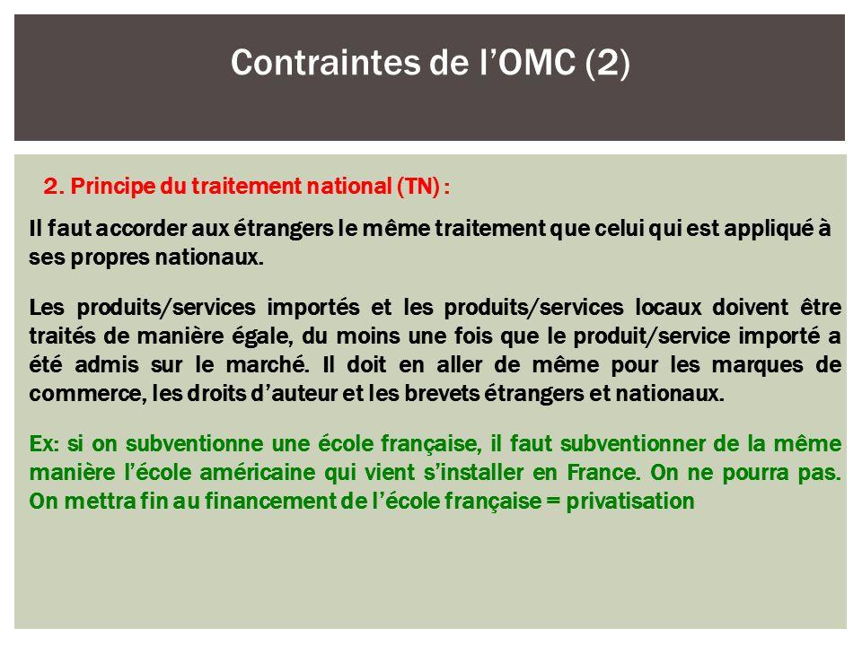 Il faut accorder aux étrangers le même traitement que celui qui est appliqué à ses propres nationaux. Les produits/services importés et les produits/s