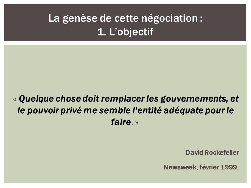 « Quelque chose doit remplacer les gouvernements, et le pouvoir privé me semble l'entité adéquate pour le faire. » David Rockefeller Newsweek, février