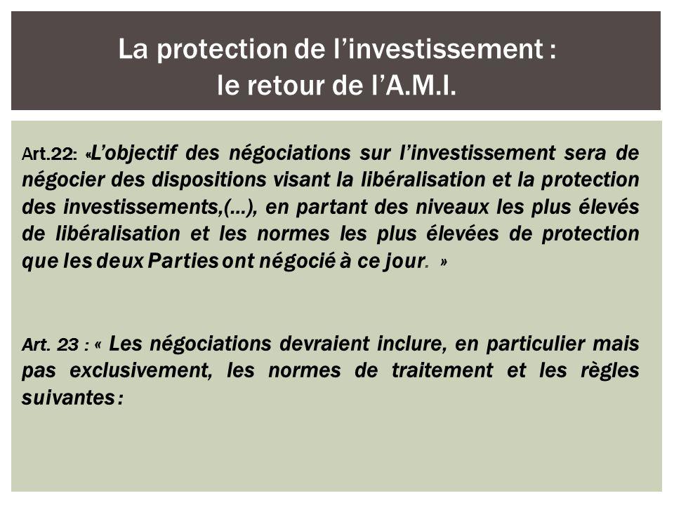 Art.22: « Lobjectif des négociations sur linvestissement sera de négocier des dispositions visant la libéralisation et la protection des investissemen