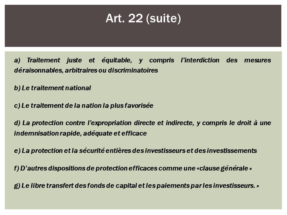 a) Traitement juste et équitable, y compris linterdiction des mesures déraisonnables, arbitraires ou discriminatoires b) Le traitement national c) Le