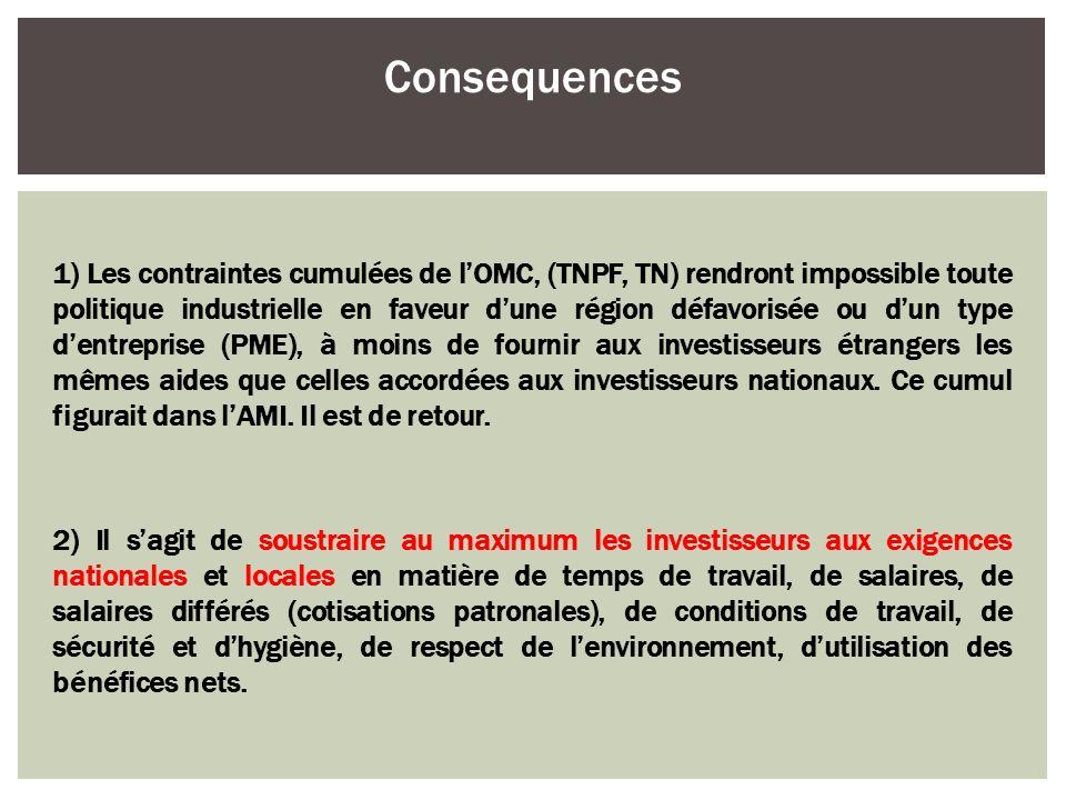 1) Les contraintes cumulées de lOMC, (TNPF, TN) rendront impossible toute politique industrielle en faveur dune région défavorisée ou dun type dentrep