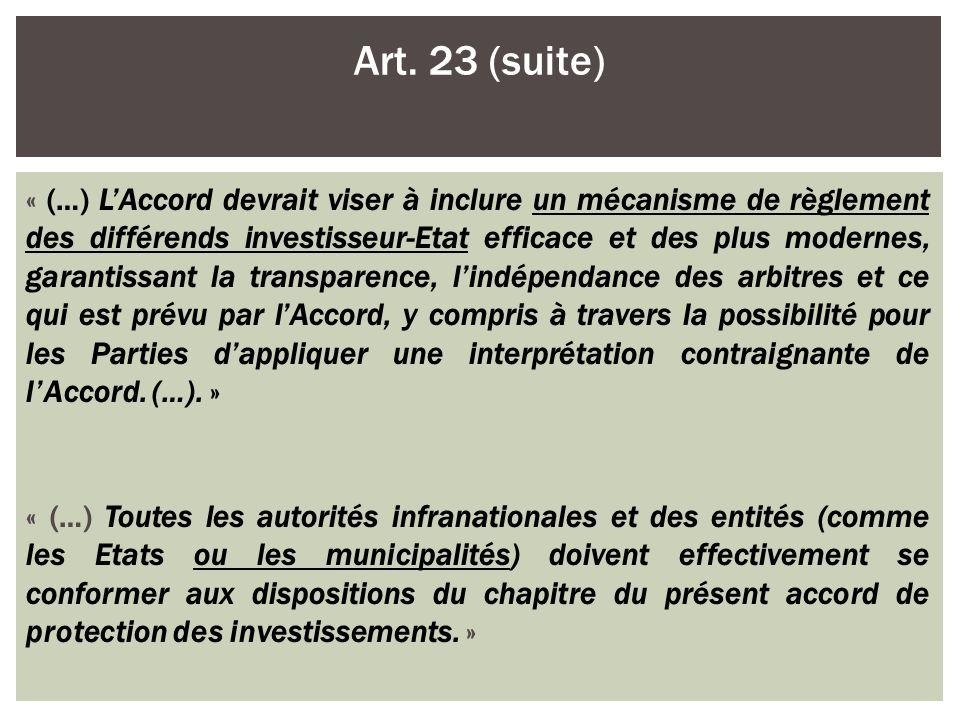 « (…) LAccord devrait viser à inclure un mécanisme de règlement des différends investisseur-Etat efficace et des plus modernes, garantissant la transp