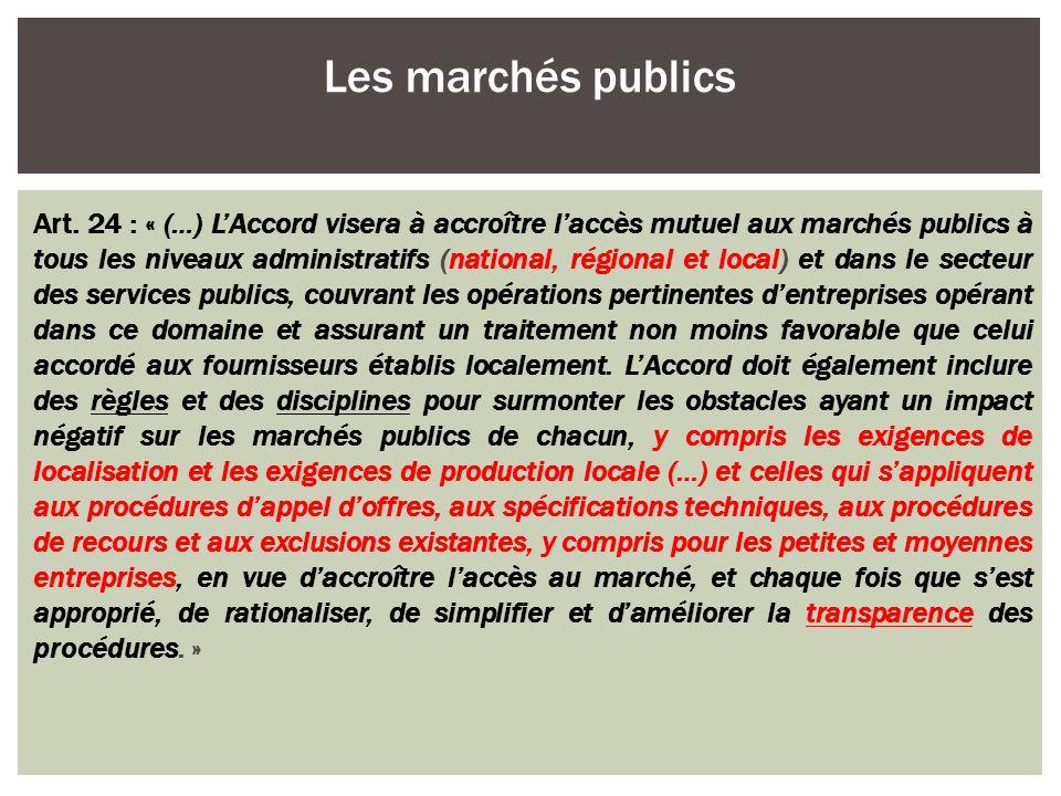 Art. 24 : « (…) LAccord visera à accroître laccès mutuel aux marchés publics à tous les niveaux administratifs (national, régional et local) et dans l