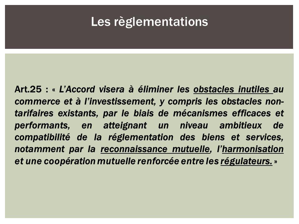 Art.25 : « LAccord visera à éliminer les obstacles inutiles au commerce et à linvestissement, y compris les obstacles non- tarifaires existants, par l