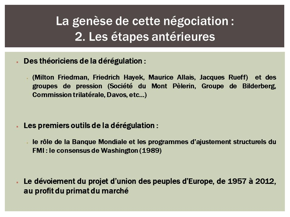Des théoriciens de la dérégulation : (Milton Friedman, Friedrich Hayek, Maurice Allais, Jacques Rueff) et des groupes de pression (Société du Mont Pèl
