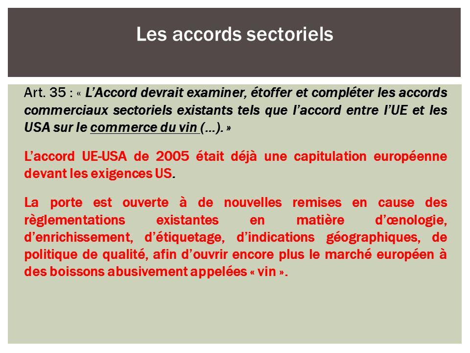 Art. 35 : « LAccord devrait examiner, étoffer et compléter les accords commerciaux sectoriels existants tels que laccord entre lUE et les USA sur le c