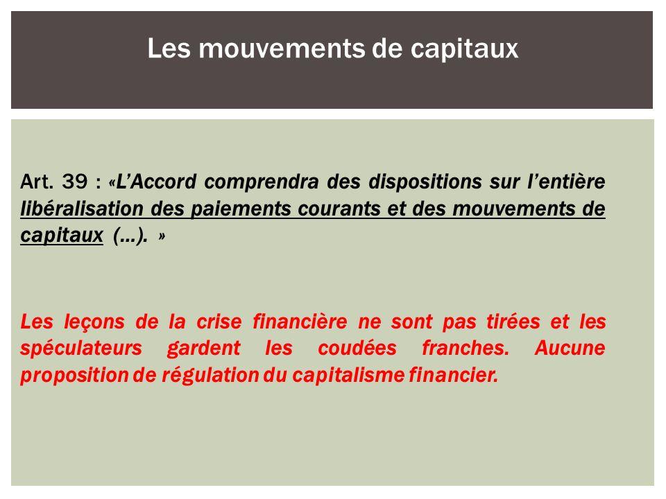 Art. 39 : «LAccord comprendra des dispositions sur lentière libéralisation des paiements courants et des mouvements de capitaux (…). » Les leçons de l