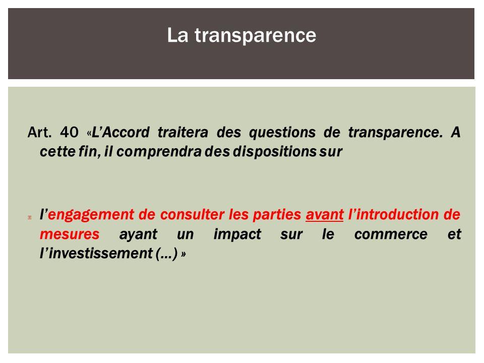 Art. 40 «LAccord traitera des questions de transparence. A cette fin, il comprendra des dispositions sur lengagement de consulter les parties avant li