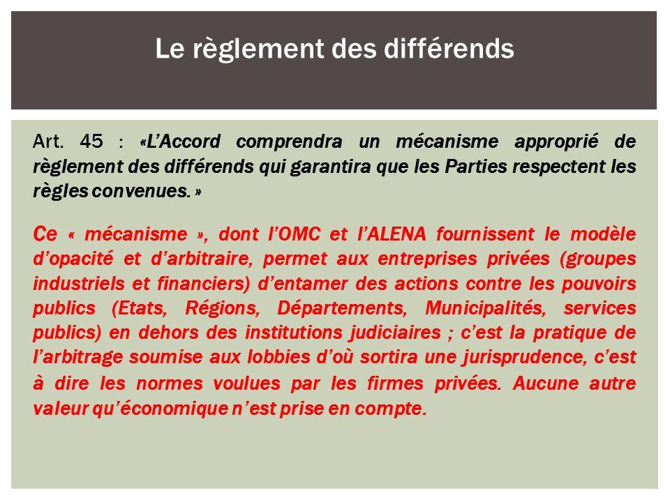 Art. 45 : «LAccord comprendra un mécanisme approprié de règlement des différends qui garantira que les Parties respectent les règles convenues. » Ce «