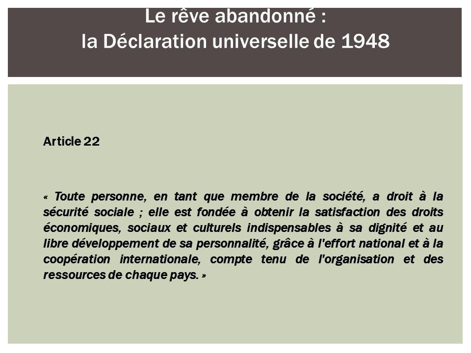 Article 22 « Toute personne, en tant que membre de la société, a droit à la sécurité sociale ; elle est fondée à obtenir la satisfaction des droits éc