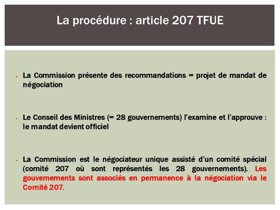 La Commission présente des recommandations = projet de mandat de négociation Le Conseil des Ministres (= 28 gouvernements) lexamine et lapprouve : le