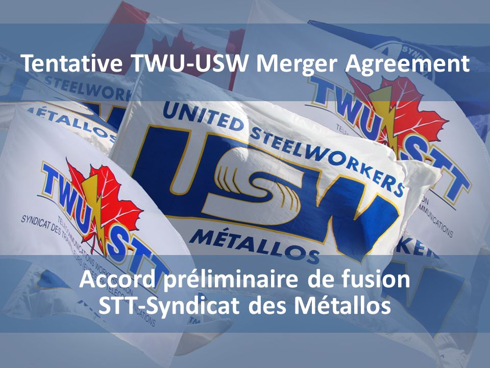 Accord préliminaire de fusion STT-Syndicat des MétallosTentative TWU-USW Merger Agreement TWPP and TWBP USW will have no current or future involvement in the TWPP or TWBP.