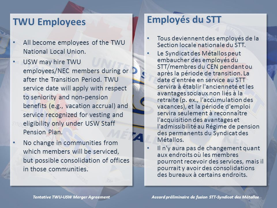 Accord préliminaire de fusion STT-Syndicat des MétallosTentative TWU-USW Merger Agreement TWU Employees All become employees of the TWU National Local Union.