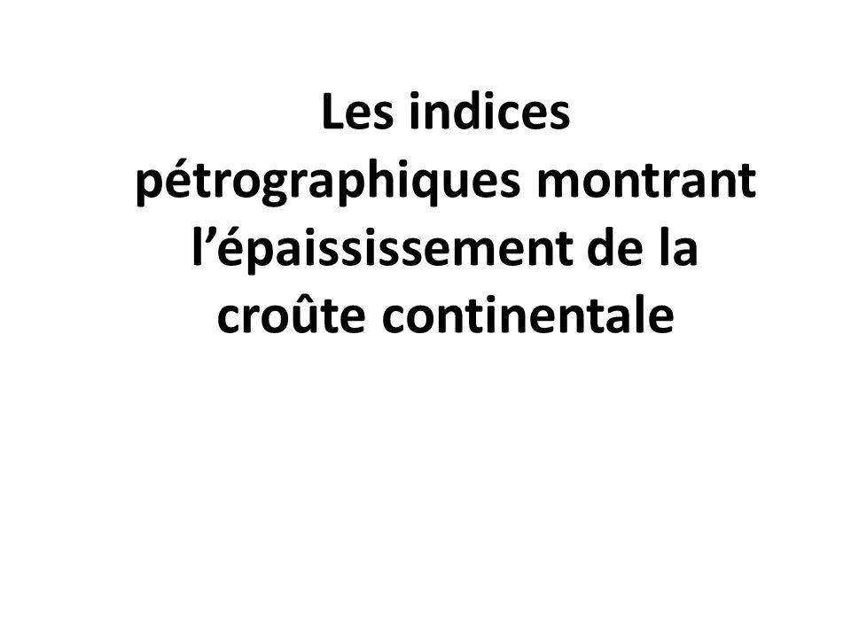 Les indices pétrographiques montrant lépaississement de la croûte continentale