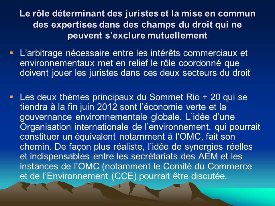 Le rôle déterminant des juristes et la mise en commun des expertises dans des champs du droit qui ne peuvent sexclure mutuellement Larbitrage nécessaire entre les intérêts commerciaux et environnementaux met en relief le rôle coordonné que doivent jouer les juristes dans ces deux secteurs du droit Les deux thèmes principaux du Sommet Rio + 20 qui se tiendra à la fin juin 2012 sont léconomie verte et la gouvernance environnementale globale.