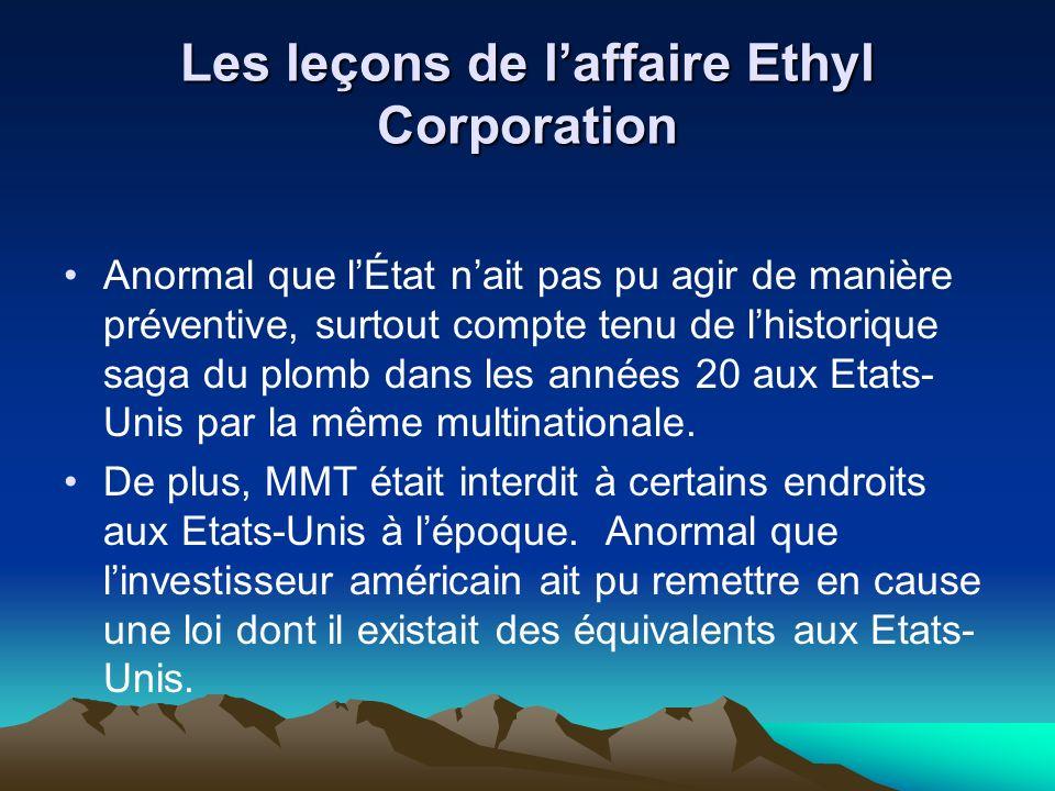 Les leçons de laffaire Ethyl Corporation Anormal que lÉtat nait pas pu agir de manière préventive, surtout compte tenu de lhistorique saga du plomb dans les années 20 aux Etats- Unis par la même multinationale.