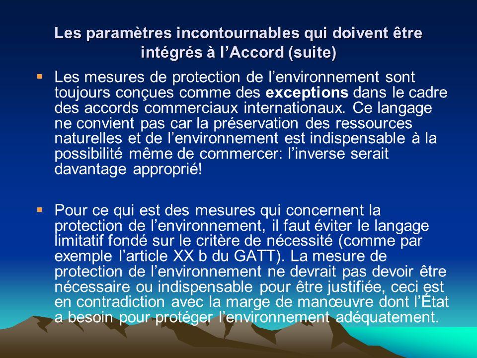Les paramètres incontournables qui doivent être intégrés à lAccord (suite) Les mesures de protection de lenvironnement sont toujours conçues comme des exceptions dans le cadre des accords commerciaux internationaux.